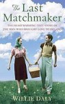 The Last Matchmaker: The Heartwarming True Story of the Man Who Brought Love to Ireland - Willie Daly