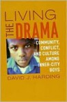 Living the Drama: Community, Conflict, and Culture Among Inner-City Boys - David Harding