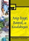 Ang Bago, Bawal, at Kasalukuyan - Rolando B. Tolentino