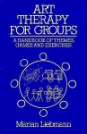 Art Therapy for Groups: A Handbook of Themes, Games and Exercises - Marian Liebmann