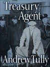 Treasury Agent, The Inside Story - Andrew Tully