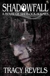 Shadowfall, a Novel of Sherlock Holmes - Tracy Revels