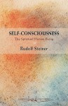 Self Consciousness: The Spiritual Human Being. (Self Consciousness) - Rudolf Steiner