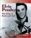 Elvis Presley: The King of Rock and Roll - Liz Gogerly