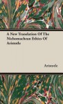 A New Translation of the Nichomachean Ethics - Aristotle
