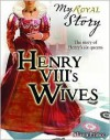 Henry VIII's Wives: The Story of Henry's six queens - Alison Prince