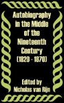 Autobiography in the Middle of the Nineteenth Century (1820 - 1870) - Nicholas Van Rijn