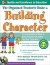 The Organized Teacher's Guide to Building Character, with CD-ROM - Steve Springer, Kimberly Persiani-Becker, Michael Becker