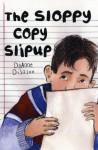 The Sloppy Copy Slipup - Dyanne Disalvo