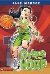 Drive to the Hoop (Jake Maddox: Girl Stories) - Jake Maddox, Val Priebe, Pulsar Studio (Beehive)