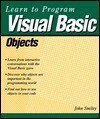 Learn to Program Visual Basic Objects - John Smiley