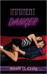 Imminent Danger - Alexis D. Craig