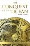 The Conquest of the Ocean: The Illustrated History of Seafaring - Brian Lavery