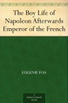 The Boy Life of Napoleon, Afterwards Emperor of the French - Eugénie Foa