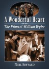 A Wonderful Heart: The Films of William Wyler - Neil Sinyard