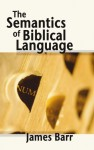 The Semantics Of Biblical Language - James Barr