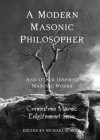 A Modern Masonic Philosopher - George Oliver, Albert Mackey, Joseph Fort Newton, Michael R. Poll