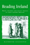 Reading Ireland: Print, Reading and Social Change in Early Modern Ireland - Raymond Gillespie