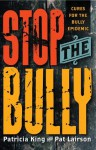 Stop The Bully: Cures for the Bully Epidemic - Patricia King