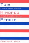 This Kindred People: Canadian-American Relations and the Anglo-Saxon Idea, 1895-1903 - Edward P. Kohn