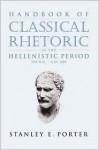 Handbook of Classical Rhetoric in the Hellenistic Period, 330 B.C.-A.D. 400 - Stanley E. Porter