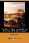 The Story of Rome from the Earliest Times to the End of the Republic (Dodo Press) - Arthur Gilman