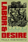 Labor & Desire: Women's Revolutionary Fiction in Depression America - Paula Rabinowitz