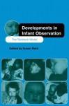 Developments in Infant Observation: The Tavistock Model - Susan Reid