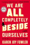We Are All Completely Beside Ourselves: A Novel - Karen Joy Fowler