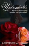Unbreakable, A Guide to Understanding Marriage and Relationships - Toi Moore, Gregory Moore