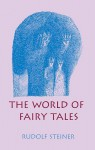 The World of Fairy Tales - Rudolf Steiner, Peter Stebbing