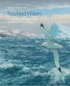 Troubled Waters: Trailing the Albatross: An Artist's Journey - Bruce Pearson