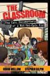 The Classroom: The Epic Documentary of a Not-Yet-Epic Kid (Classroom (Epic Documentary of a Not-Yet-Epic Kid)) - Robin Mellom, Stephen Gilpin