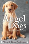 Angel Dogs: When best friends become heroes - Allen Anderson, Linda Anderson