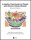 A Healthy Food Guide for People W/ Chronic Kidney Disease: National Renal Diet Client Education Guide - American Dietetic Association