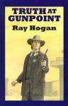 Truth at Gunpoint - Ray Hogan