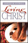 Loving Christ: Recapturing Your Passion for Jesus - Joseph M. Stowell