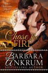 Chase the Fire (Wild Western Hearts Series, Book 4) - Barbara Ankrum
