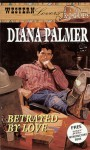 Betrayed By Love (Ranch Rogues / Western Lovers) - Diana Palmer