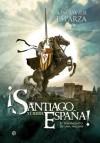 ¡Santiago y cierra, España! (Historia divulgativa) (Spanish Edition) - José Javier Esparza