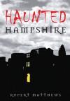 Haunted Hampshire - Rupert Matthews