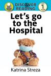 Let's go to the Hospital (Discover Reading Level 1 Reader) - Katrina Streza