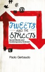 Tweets and the Streets: Social Media and Contemporary Activism - Paolo Gerbaudo