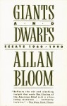 Giants and Dwarfs: Essays, 1960-1990 - Allan Bloom