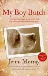 My Boy Butch: The Heart-Warming True Story of a Little Dog Who Made Life Worth Living Again - Jenni Murray