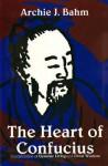 The Heart of Confucius: Interpretations of Genuine Living and Great Wisdom - Archie J. Bahm, Confucius