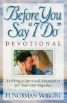"""Before You Say """"I Do"""" Devotional: Building a Spiritual Foundation for Your Life Together - H. Norman Wright"""
