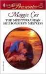 The Mediterranean Millionaire's Mistress - Maggie Cox