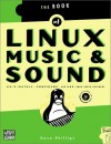 Linux Music & Sound: How to Install, Configure, and Use Linux Audio Software - Dave Phillips