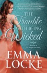 The Trouble with Being Wicked - Emma Locke